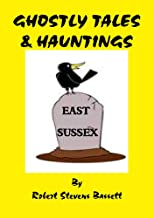 Ghostly Tales and Hauntings of East Sussex