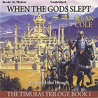 When the Gods Slept     The Timuras Trilogy, Book 1              By:                                                                                                                                 Allan Cole                               Narrated by:                                                                                                                                 John Hough                      Length: 19 hrs and 16 mins     37 ratings     Overall 3.1