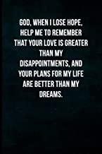 God, when I lose hope, help me to remember that your love is greater than my disappointments, and your plans for my life are better than my dreams.: Blank Lined Journal with Soft Matte Cover