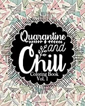 Quarantine and Chill coloring book,: quarantine coloring book for adults, Stress Relieving Designs and Relaxing Coloring P...