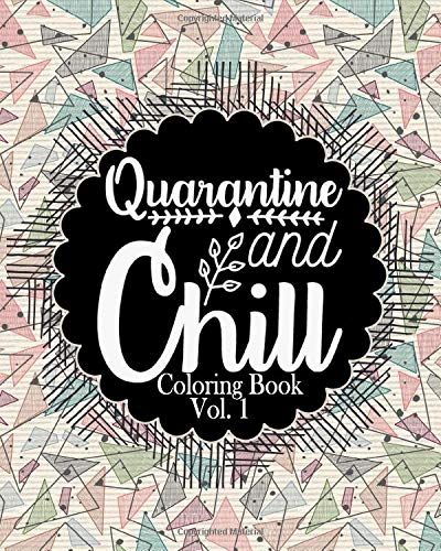 Quarantine and Chill coloring book,: quarantine coloring book for adults, Stress Relieving Designs and Relaxing Coloring Pages