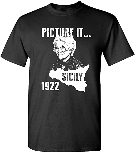 Picture IT - Sicily 1922 Golden Girls Funny - Cotton T-Shirt, M, Black USA Made