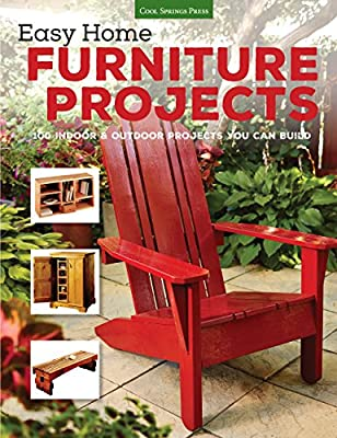 Easy Home Furniture Projects: 100 Indoor & Outdoor Projects You Can Build