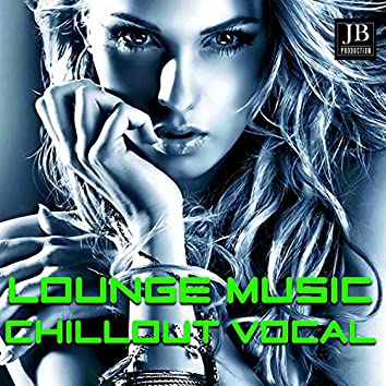 Chillout Vocal Compilation (Lounge Music)