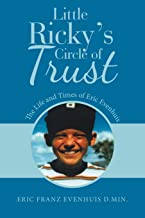 Little Ricky s Circle of Trust: The Life and Times of Eric Evenhuis