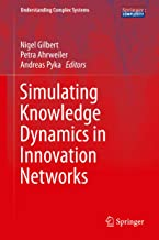Simulating Knowledge Dynamics in Innovation Networks (Understanding Complex Systems) (English Edition)