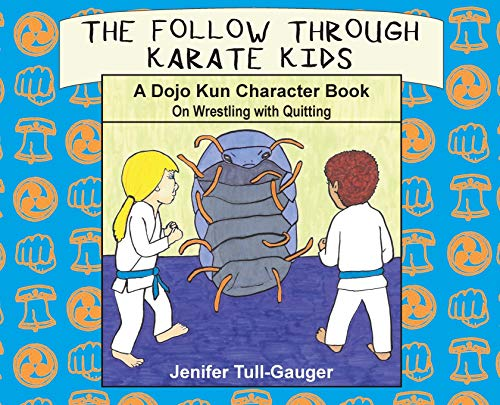 The Follow Through Karate Kids: A Dojo Kun Character Book On Wrestling with Quitting
