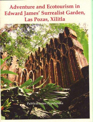Adventure and Ecotourism in Edward James' Surrealist Garden, Las Pozas, Xilitla (English Edition)