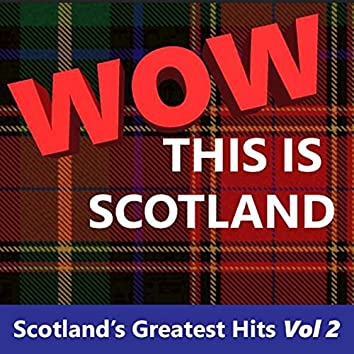 Wow This Is Scotland: Scotland's Greatest Hits, Vol. 2
