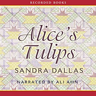 Alice's Tulips                   By:                                                                                                                                 Sandra Dallas                               Narrated by:                                                                                                                                 Ali Ahn                      Length: 9 hrs and 45 mins     78 ratings     Overall 4.3