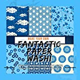 Make Your Own Fantastic Paper Washi: Step-by-step Instructions On How To Make Japanese Papercraft Make At Least Ten Paper Art Projects (English Edition)