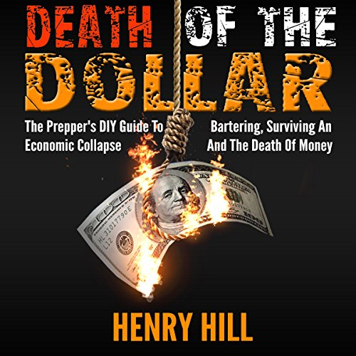 Death of the Dollar: The Prepper's DIY Guide to Bartering, Surviving an Economic Collapse, and the Death of Money audiobook cover art