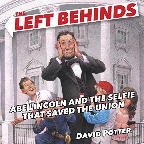 The Left Behinds: Abe Lincoln and the Selfie That Saved the Union audiobook cover art