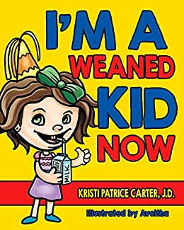 I'm a Weaned Kid Now by [Kristi Patrice Carter J.D.]