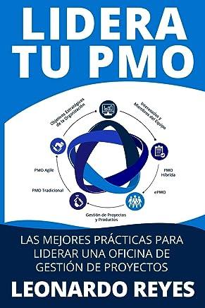 LIDERA TU PMO: LAS MEJORES PRÁCTICAS PARA LIDERAR UNA OFICINA DE GESTIÓN DE PROYECTOS (