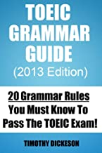 TOEIC Grammar Guide (2013) - 20 Grammar Rules You Must Know To Pass The TOEIC Exam (TOEIC Made Easy Book 2)