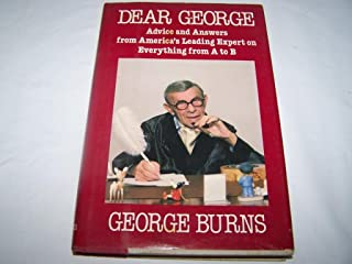 Dear George: Advice and Answers From America's Leading Expert On Everything From A to B