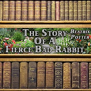 The Story of a Fierce Bad Rabbit                   By:                                                                                                                                 Beatrix Potter                               Narrated by:                                                                                                                                 Gale Van Cott                      Length: 1 min     24 ratings     Overall 3.5