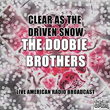 Clear As The Driven Snow (Live)