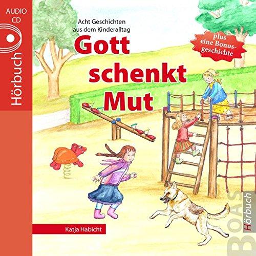 Gott schenkt Mut: Geschichten aus dem Kinderalltag (Gott kann alles-Reihe)