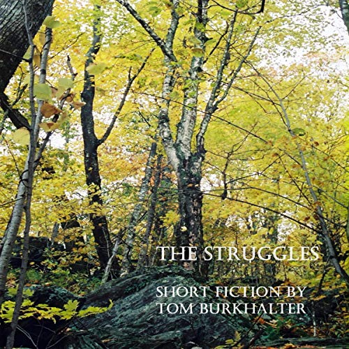 The Struggles     Short Fiction by Tom Burkhalter              By:                                                                                                                                 Tom Burkhalter                               Narrated by:                                                                                                                                 Tom Burkhalter                      Length: 2 hrs and 9 mins     Not rated yet     Overall 0.0