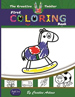 The Creative Toddler - First Coloring Book Ages 1-4: Over 100 Objects and Animals to Color and Learn Words and Alphabet Fo...
