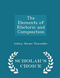 The Elements of Rhetoric and Composition - Scholar's Choice Edition