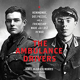 The Ambulance Drivers     Hemingway, Dos Passos, and a Friendship Made and Lost in War              By:                                                                                                                                 James McGrath Morris                               Narrated by:                                                                                                                                 Dean Temple                      Length: 8 hrs and 50 mins     16 ratings     Overall 4.7