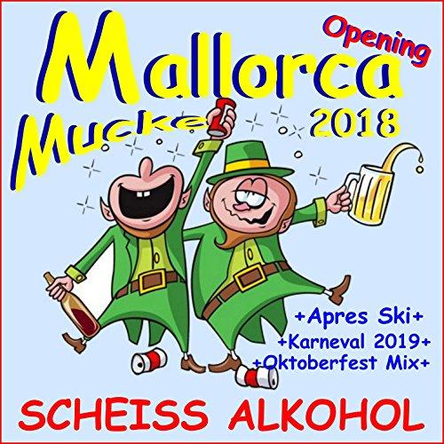 Mallorca Opening Mucke 2018 Scheiß Alkohol (Plus Après Ski, Karneval 2019, Oktoberfest Mix)