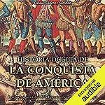 Historia oculta de la conquista de América [Hidden History of the Conquest of America] audiobook cover art