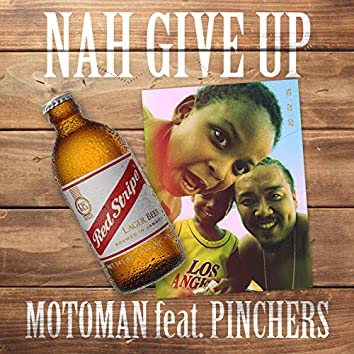 NAH GIVE UP (feat. PINCHERS)