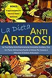 La Dieta Anti-Artrosi: La Tua Dieta Antinfiammatoria Completa Guidata, Con Un Piano Alimentare Facile e Veloce Per Curare e Alleviare il Dolore Articolare. ... Frappè Energetici Per Alleviare i D..