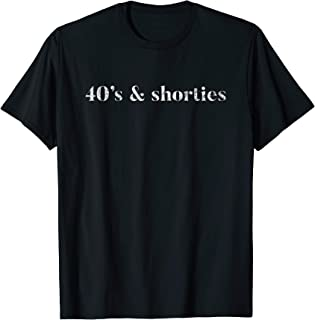 40's And Shorties When Birthday Drinking Is Your Jam Funny T-Shirt