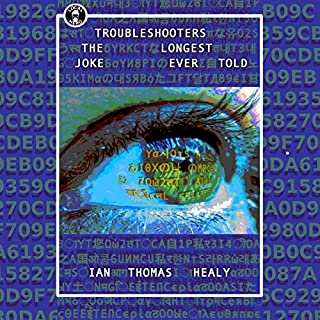 Troubleshooters: The Longest Joke Ever Told                   By:                                                                                                                                 Ian Thomas Healy                               Narrated by:                                                                                                                                 Nicholas Patrella                      Length: 10 hrs and 9 mins     18 ratings     Overall 3.8