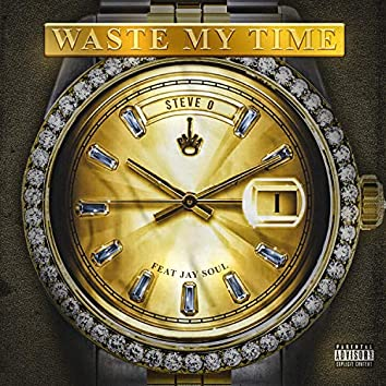 Waste My Time (feat. Jay Soul)