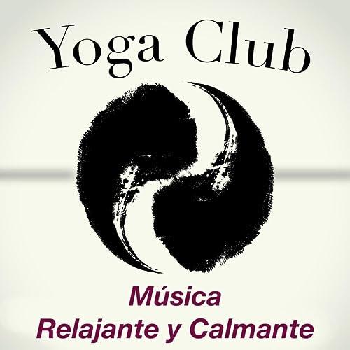 Yoga Club - Música Relajante y Calmante para Clases de Yoga ...