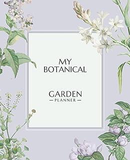 My Botanical Garden Planner: Botanical Journal and Logbook Gardening Organizer - Weekly Planting Planner for Herbs, Wildfl...