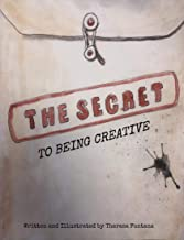 The Secret To Being Creative (The Secret Series Book 1)