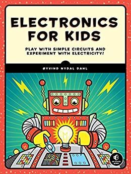 Electronics for Kids: Play with Simple Circuits and Experiment with Electricity! by [Oyvind Nydal Dahl]