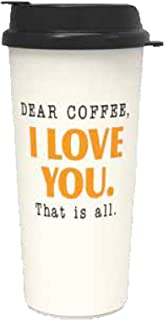 Dear Coffee, I Love You. That is all 16oz Thermo Tumbler