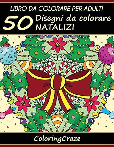 Libro da Colorare per Adulti: 50 Disegni da colorare Natalizi, Serie di Libri da Colorare per Adulti da ColoringCraze: Volume 1