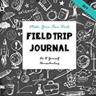 DIY - Field Trip Journal - Make Your Own Book: Do-It-Yourself Homeschooling (Notebooks for Creative Thinkers) (Volume 1)