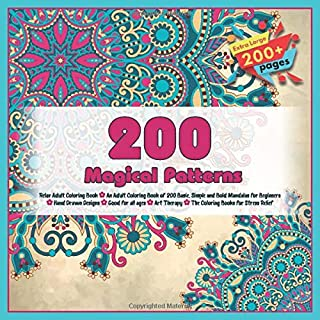200 Magical Patterns Relax Adult Coloring Book - An Adult Coloring Book of 200 Basic, Simple and Bold Mandalas for Beginners - Hand Drawn Designs - ... - The Coloring Books for Stress Relief
