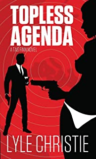 Topless Agenda: Move over James Bond, because Tag Finn is here, and, in spite of a very real fear of public restrooms, he ...