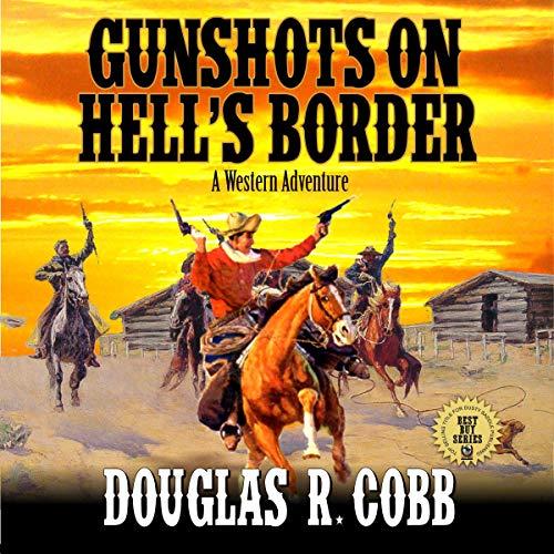Couverture de Gunshots on Hell's Border: A Western Adventure
