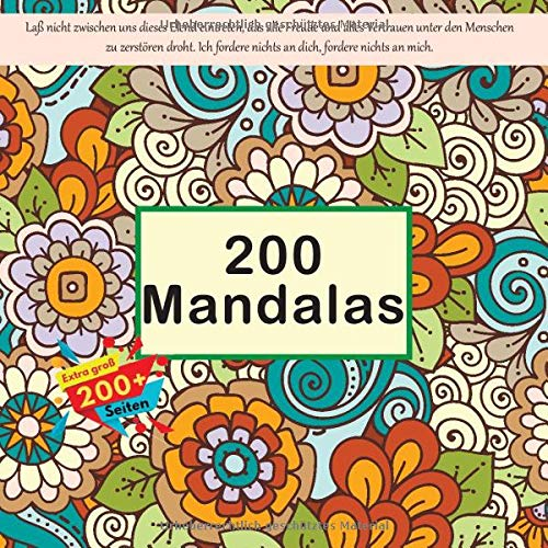 200 Mandalas - Laß nicht zwischen uns dieses Elend eintreten, das alle Freude und alles Vertrauen unter den Menschen zu zerstören droht. Ich fordere nichts an dich, fordere nichts an mich.