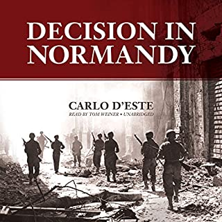 Decision in Normandy                   By:                                                                                                                                 Carlo D'Este                               Narrated by:                                                                                                                                 Tom Weiner                      Length: 16 hrs and 32 mins     10 ratings     Overall 3.9