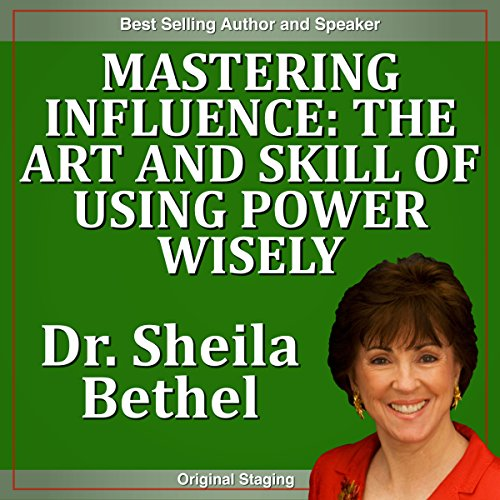 Mastering Influence: The Art and Skill of Using Power Wisely cover art