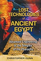 Lost Technologies of Ancient Egypt: Advanced Engineering in the Temples of the Pharaohs by Christopher Dunn(2010-06-24)