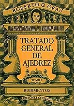 TRATADO GENERAL DE AJEDREZ Tomo 1